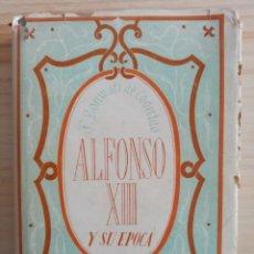 Libros de segunda mano: ALFONSO XIII Y SU EPOCA - F.BONMATI DE CODECIDO - 1943. Lote 194871057