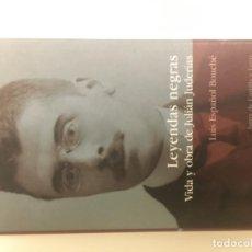 Libros de segunda mano: LEYENDAS NEGRAS. VIDA Y OBRA DE JULIÁN JUDERÍAS. LUIS ESPAÑOL BOUCHÉ. Lote 194905756