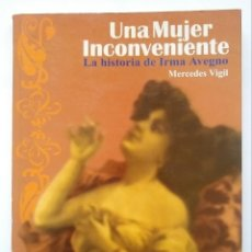 Libros de segunda mano: UNA MUJER INCONVENIENTE. LA HISTORIA DE IRMA AVEGNO. MERCEDES VIGIL. ED. FIN DE SIGLO. 2000. DEBIBL. Lote 194995302
