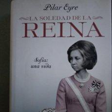 Libros de segunda mano: PILAR EYRE - LA SOLEDAD DE LA REINA SOFIA. Lote 195041673