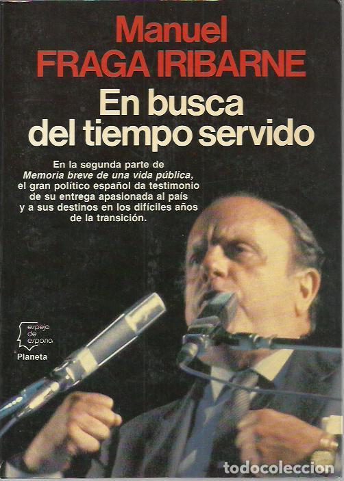 MANUEL FRAGA-EN BUSCA DEL TIEMPO SERVIDO.ESPEJO DE ESPAÑA,134.PLANETA.1987. (Libros de Segunda Mano - Biografías)