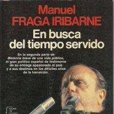 Libros de segunda mano: MANUEL FRAGA-EN BUSCA DEL TIEMPO SERVIDO.ESPEJO DE ESPAÑA,134.PLANETA.1987.. Lote 195043741