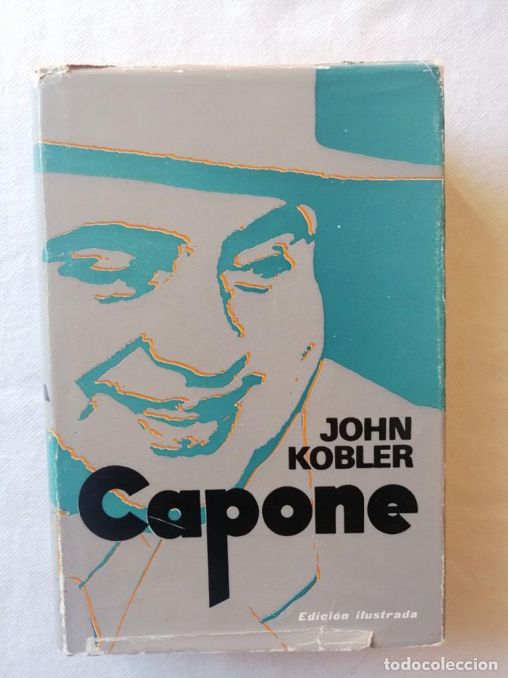 LIBRO CAPONE JOHN KOBLER / ILUSTRADA EDITORIAL PLAZA & JANÉS EDITORES PRIMERA EDICION DICIEMBRE 1972 (Libros de Segunda Mano - Biografías)