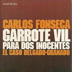 Libros de segunda mano: CARLOS FONSECA-GARROTE VIL PARA DOS INOCENTES.COLECCIÓN HISTORIA VIVA/8.TEMAS DE HOY.1998. . Lote 195049548