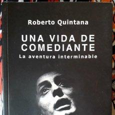 Libros de segunda mano: ROBERTO QUINTANA . UNA VIDA DE COMEDIANTE. LA AVENTURA INTERMINABLE. Lote 195067225