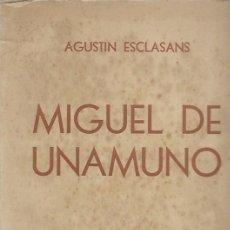 Libros de segunda mano: AGUSTIN ESCLASANS MIGUEL DE UNAMUNO EDITORIAL JUVENTUD BUENOS AIRES 1947. Lote 195106278