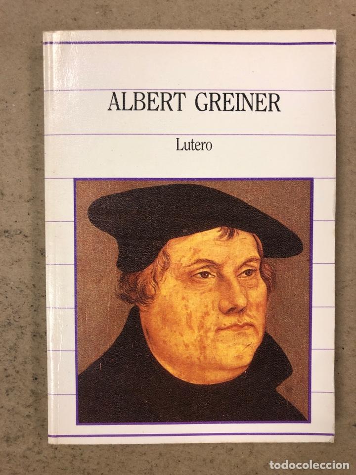 LUTERO. ALBERT GREINER. BIBLIOTECA DE LA HISTORIA. EDITORIAL SARPE 1985. (Libros de Segunda Mano - Biografías)