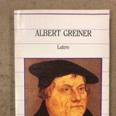 Libros de segunda mano: LUTERO. ALBERT GREINER. BIBLIOTECA DE LA HISTORIA. EDITORIAL SARPE 1985.. Lote 195144618