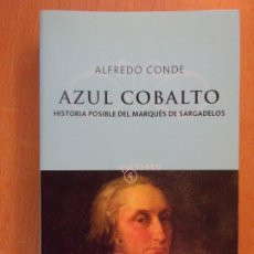 Libros de segunda mano: AZUL COBALTO. HISTORIA POSIBLE DEL MARQUÉS DE SARGADELOS / ALFREDO CONDE / 2002. EDHASA. Lote 195160658