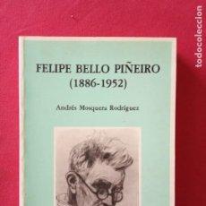 Libros de segunda mano: FELIPE BELLO PIÑEIRO: 1886-1952 - ANDRÉS MOSQUERA RODRÍGUEZ.. Lote 195176700