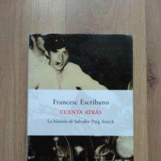 Libros de segunda mano: CUENTA ATRÁS. LA HISTORIA DE SALVADOR PUIG ANTICH. FRANCESC ESCRIBANO.. Lote 195177846