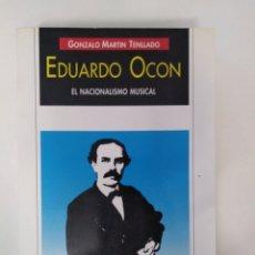 Libros de segunda mano: EDUARDO OCÓN: EL NACIONALISMO MUSICAL / GONZALO MARTÍN TENLLADO. Lote 195215147