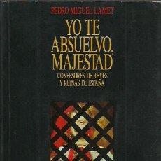 Libros de segunda mano: PEDRO MIGUEL LAMET-YO TE ABSUELVO,MAJESTAD.TEMAS DE HOY.1991.. Lote 195244381