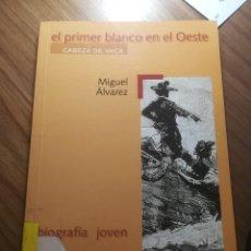 Libros de segunda mano: EL PRIMER BLANCO EN EL OESTE CABEZA DE VACA MIGUEL ALVAREZ BIOGRAFIA JOVEN MAGISTERIO CASALS 1999. Lote 195247848