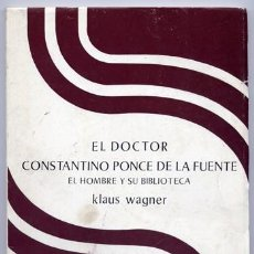 Libros de segunda mano: WAGNER, KLAUS. EL DOCTOR CONSTANTINO PONCE DE LA FUENTE. EL HOMBRE Y SU BIBLIOTECA. 1979.. Lote 195266121