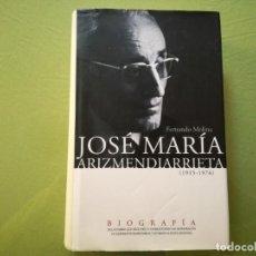 Libros de segunda mano: JOSÉ MARÍA ARIZMENDIARRIETA ( 1915 - 1976 ). BIOGRAFÍA. FERNANDO MOLINA. Lote 195278601