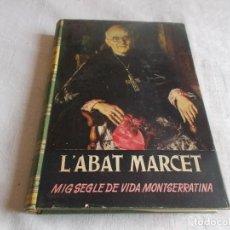 Libros de segunda mano: L'ABAT MARCET MIG SEGLE DE VIDA MONTSERRATINA . Lote 195338407
