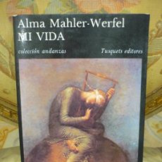 Libros de segunda mano: ALMA MAHLER-WERFEL. MI VIDA. COLECCIÓN ANDANZAS Nº 16, TUSQUETS 1.986.. Lote 195436543