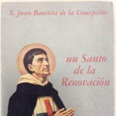Libros de segunda mano: SAN JUAN BAUTISTA DE LA CONCEPCIÓN. UN SANTO DE LA RENOVACIÓN. JUAN BORREGO. 1975. Lote 195436825