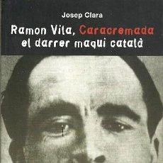 Libros de segunda mano: RAMON VILA CARACREMADA EL DARRER MAQUI CATALA JOSEP CLARA RAFAEL DALMAU EDITOR . Lote 195440447
