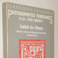 Libros de segunda mano: PROTAGONISTES FEMENINES A LA VITA CHRISTI - ISABEL DE VILLENA - EN CATALAN. Lote 195493505