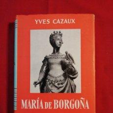 Libros de segunda mano: MARIA DE BORGOÑA. YVES CAZAUX. Lote 195509285