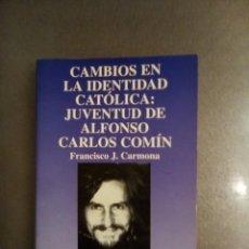 Libros de segunda mano: FRANCISCO J. CARMONA. CAMBIOS EN LA IDENTIDAD CATÓLICA: JUVENTUD DE ALFONSO CARLOS COMÍN.. Lote 195518416