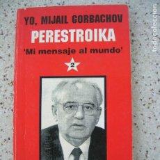 Libros de segunda mano: LIBRO YO , MIJAIL GORBACHOV PERESTROIKA MI MENSAJE AL MUNDO 127 PAGINAS. Lote 195549395