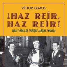 Libros de segunda mano: ¡HAZ REÍR, HAZ REÍR! VIDA Y OBRA DE ENRIQUE JARDIEL PONCELA. VICTOR OLMOS.-NUEVO. Lote 222593965