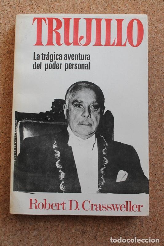 TRUJILLO. LA TRÁGICA AVENTURA DEL PODER PERSONAL. CRASSWELLER (ROBERT D.) SIN LUGAR, NI AÑO. (Libros de Segunda Mano - Biografías)