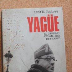 Libros de segunda mano: YAGÜE. EL GENERAL FALANGISTA DE FRANCO. TOGORES (LUIS E.) MADRID, LA ESFERA DE LOS LIBROS, 2009.. Lote 196084567