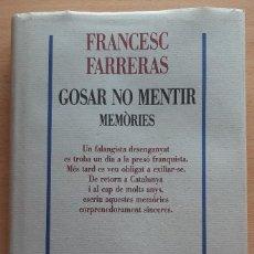 Livros em segunda mão: GOSAR NO MENTIR. MEMÒRIES. FRANCESC FARRERAS.. Lote 195967606