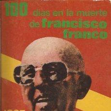 Libros de segunda mano: LIBRO 100 DÍAS EN LA MUERTE DE FRANCISCO FRANCO JOSE ONETO EDIC. FELMAR 1975. Lote 196736353