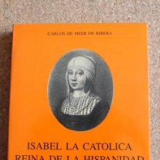 Libros de segunda mano: ISABEL LA CATÓLICA. REINA DE LA HISPANIDAD. SUS EMPRESAS POLÍTICAS. MEER DE RIBERA (CARLOS DE). Lote 196893251