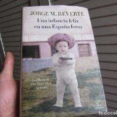 Libros de segunda mano: UNA INFANCIA FELIZ EN UNA ESPAÑA FEROZ - JORGE M. REVERTE. Lote 197843662