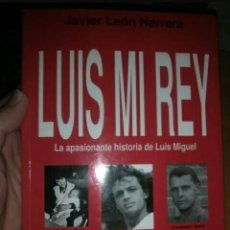 Libros de segunda mano: LUIS MI REY. LA APASIONANTE HISTORIA DE LUIS MIGUEL. Lote 198400955