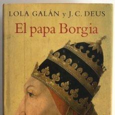 Livros em segunda mão: EL PAPA BORGIA / LOLA GALÁN Y J.C. DEUS / CÍRCULO DE LECTORES. Lote 199862217