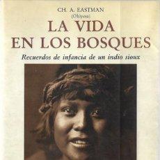 Libros de segunda mano: CH. A. EASTMAN LA VIDA EN LOS BOSQUES (RECUERDOS DE INFANCIA DE UN INDIO SIOUX) BARCELONA 1991. Lote 200353517