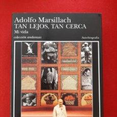 Libros de segunda mano: ADOLFO MARSILLACH, TAN LEJOS, TAN CERCA, MI VIDA, TUSQUETS EDITORES, 1998. Lote 201192305