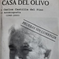Libros de segunda mano: CASA DEL OLIVO PRUEBAS SIN CORREGIR CARLOS CASTILLA DEL PINO AUTOBIOGRAFIA 1949 2003 TUSQUETS 2004. Lote 203041350