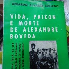 Libri di seconda mano: VIDA, PAIXON E MORTE DE ALEXANDRE BÓVEDA 1972 XERARDO ALVAREZ GALLEGO CON 271 PÁGINAS ILUSTRADO ENC. Lote 203058315