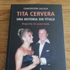 Libros de segunda mano: TITA CERVERA. UNA HISTORIA SIN TÍTULO. BIOGRAFÍA NO AUTORIZADA (CONCEPCIÓN CALLEJA). Lote 205101437