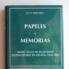 Libros de segunda mano: PAPELES Y MEMORIAS, JESÚS IRIBARREN. MEDIO SIGLO DE RELACIONES IGLESIA-ESTADO EN ESPAÑA 1936-1986. Lote 205303696