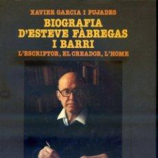 Libros de segunda mano: GARCÍA I PUJADES, XAVIER: BIOGRAFIA D'ESTEVE FÀBREGAS I BARRI L'ESCRIPTOR, EL CREADOR, L'HOME.. Lote 205599943