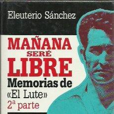 Libros de segunda mano: ELEUTERIO SÁNCHEZ-MAÑANA SERÉ LIBRE.MEMORIAS DE EL LUTE.2ª PARTE.CÍRCULO DE LECTORES.1988.. Lote 205603098