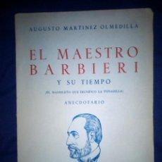 Libros de segunda mano: EL MAESTRO BARBIERI Y SU TIEMPO. ANECDOTARIO. AUGUSTO MARTÍNEZ OLMEDILLA. Lote 205611630