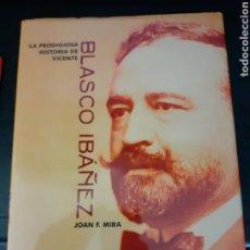Libros de segunda mano: LA PRODIGIOSA HISTORIA DE VICENT BLASCO IBÁÑEZ, POR JOAN F. MIRA. Lote 206238021