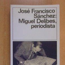 Libros de segunda mano: JOSE FRANCISCO SÁNCHEZ: MIGUEL DELIBES PERIODISTA / 1ª ED. 1989. DESTINO - DESTINOLIBRO 290. Lote 206428116
