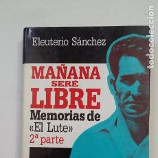 Libros de segunda mano: MAÑANA SERÉ LIBRE. ELEUTERIO SÁNCHEZ, EL LUTE. CIRCULO DE LECTORES. TDK190. Lote 206430813