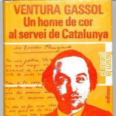 Libros de segunda mano: VENTURA GASSOL UN HOME DE COR AL SERVEI DE CATALUNYA - EUFEMIÁ FORT I COGUL - EDHASA. Lote 206446577